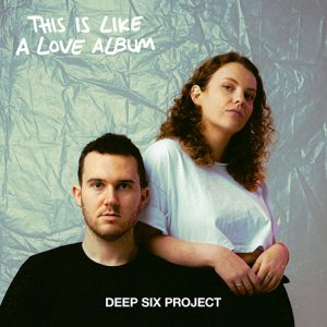 Deep Six Project - this is like a love album